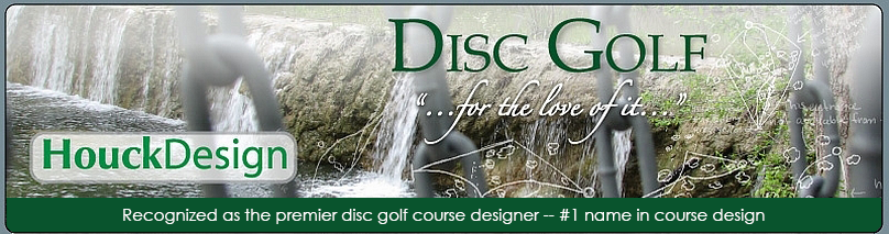 Houck Design Home of the #1 Designer of Disc Golf Courses and Disc Golf Tee Signs in the World
